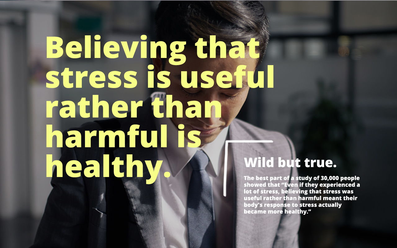 Believe stress is useful and it will become more healthy